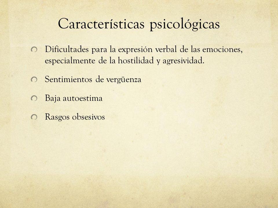 Características psicológicas Dificultades para la expresión verbal de las emociones, especialmente de la hostilidad y agresividad. Sentimientos de ver