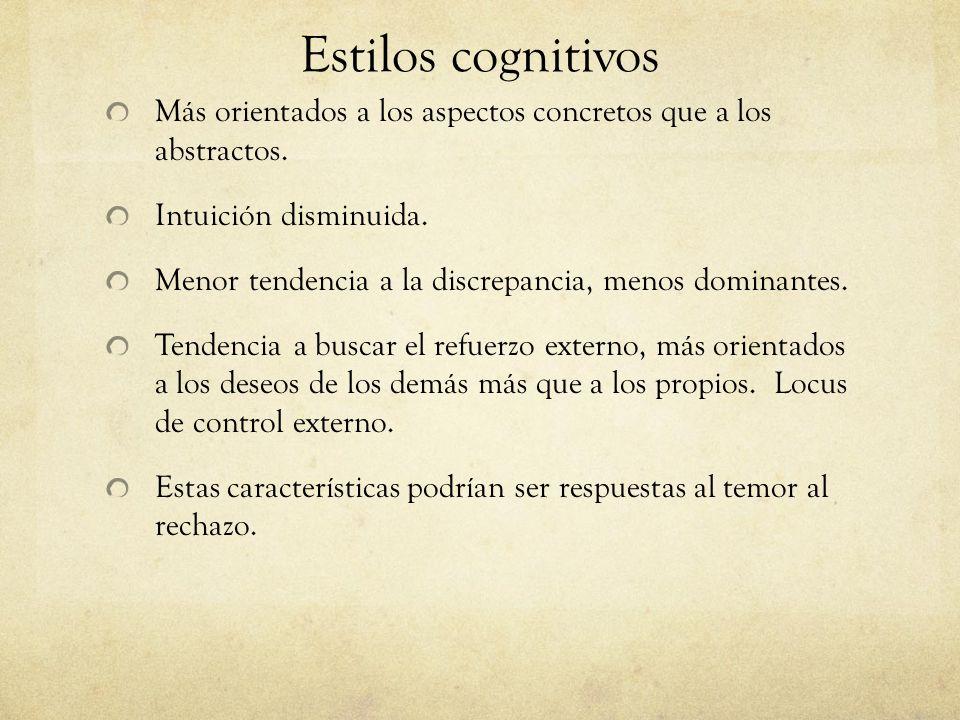 Estilos cognitivos Más orientados a los aspectos concretos que a los abstractos. Intuición disminuida. Menor tendencia a la discrepancia, menos domina