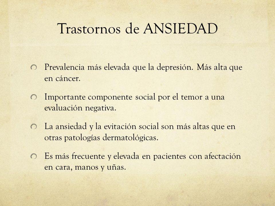 Trastornos de ANSIEDAD Prevalencia más elevada que la depresión. Más alta que en cáncer. Importante componente social por el temor a una evaluación ne