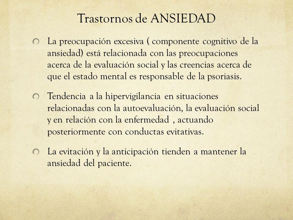 Trastornos de ANSIEDAD La preocupación excesiva ( componente cognitivo de la ansiedad) está relacionada con las preocupaciones acerca de la evaluación