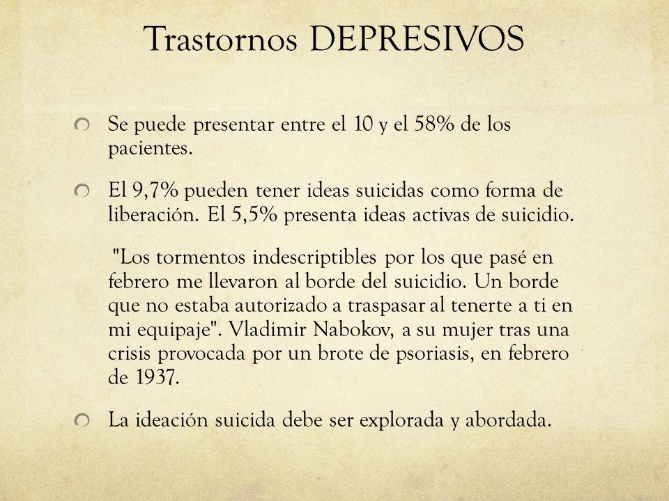 Trastornos DEPRESIVOS Se puede presentar entre el 10 y el 58% de los pacientes. El 9,7% pueden tener ideas suicidas como forma de liberación. El 5,5%