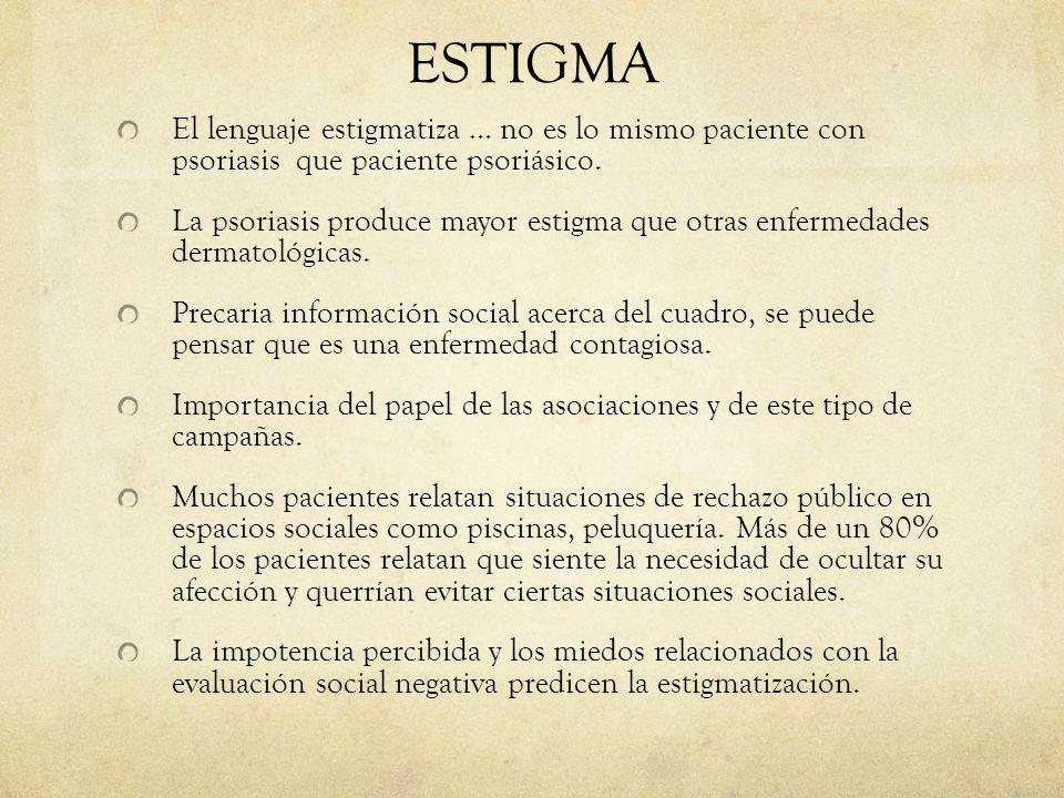 ESTIGMA El lenguaje estigmatiza … no es lo mismo paciente con psoriasis que paciente psoriásico. La psoriasis produce mayor estigma que otras enfermed