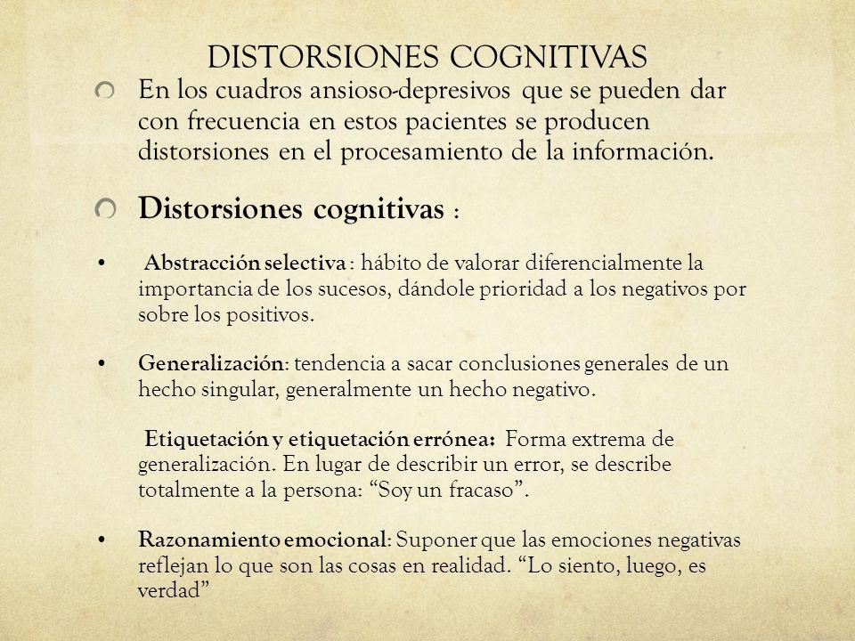 DISTORSIONES COGNITIVAS En los cuadros ansioso-depresivos que se pueden dar con frecuencia en estos pacientes se producen distorsiones en el procesami