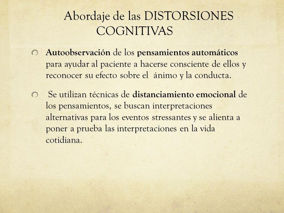 Abordaje de las DISTORSIONES COGNITIVAS Autoobservación de los pensamientos automáticos para ayudar al paciente a hacerse consciente de ellos y recono