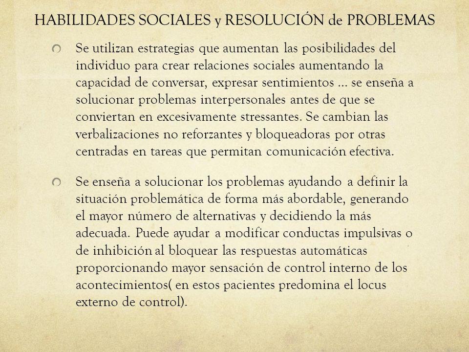 HABILIDADES SOCIALES y RESOLUCIÓN de PROBLEMAS Se utilizan estrategias que aumentan las posibilidades del individuo para crear relaciones sociales aum