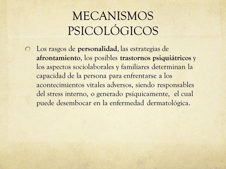 MECANISMOS PSICOLÓGICOS Los rasgos de personalidad, las estrategias de afrontamiento, los posibles trastornos psiquiátricos y los aspectos sociolabora