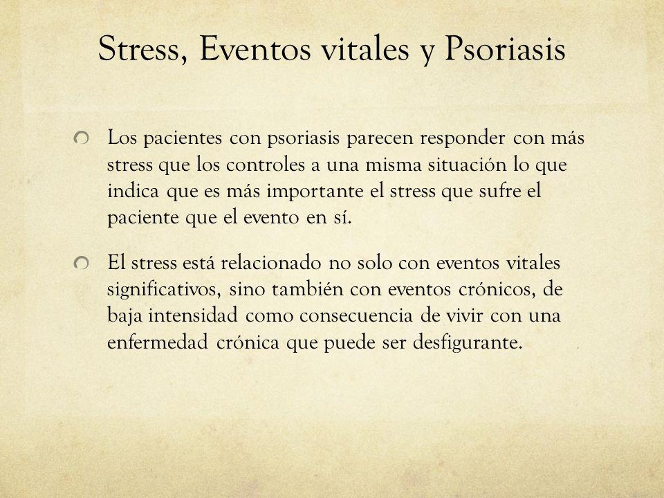 Stress, Eventos vitales y Psoriasis Los pacientes con psoriasis parecen responder con más stress que los controles a una misma situación lo que indica