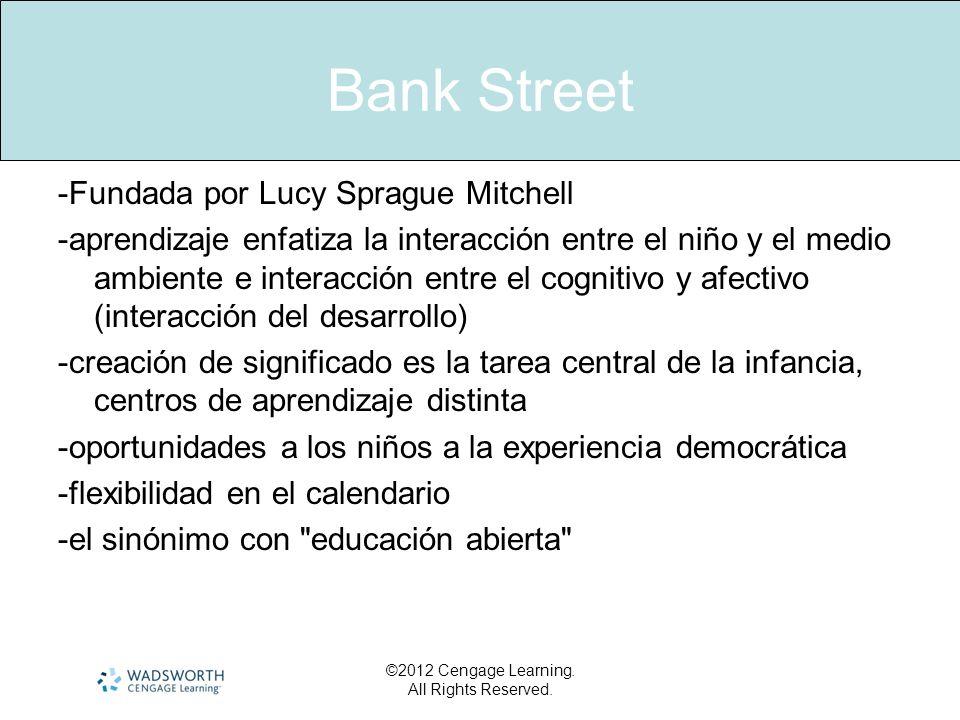 Bank Street -Fundada por Lucy Sprague Mitchell -aprendizaje enfatiza la interacción entre el niño y el medio ambiente e interacción entre el cognitivo