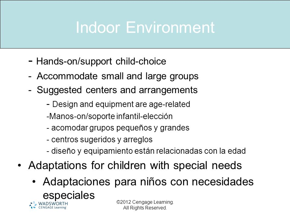 Indoor Environment - Hands-on/support child-choice - Accommodate small and large groups - Suggested centers and arrangements - Design and equipment ar