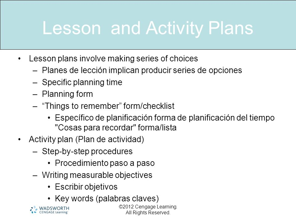 Lesson and Activity Plans Lesson plans involve making series of choices –Planes de lección implican producir series de opciones –Specific planning tim
