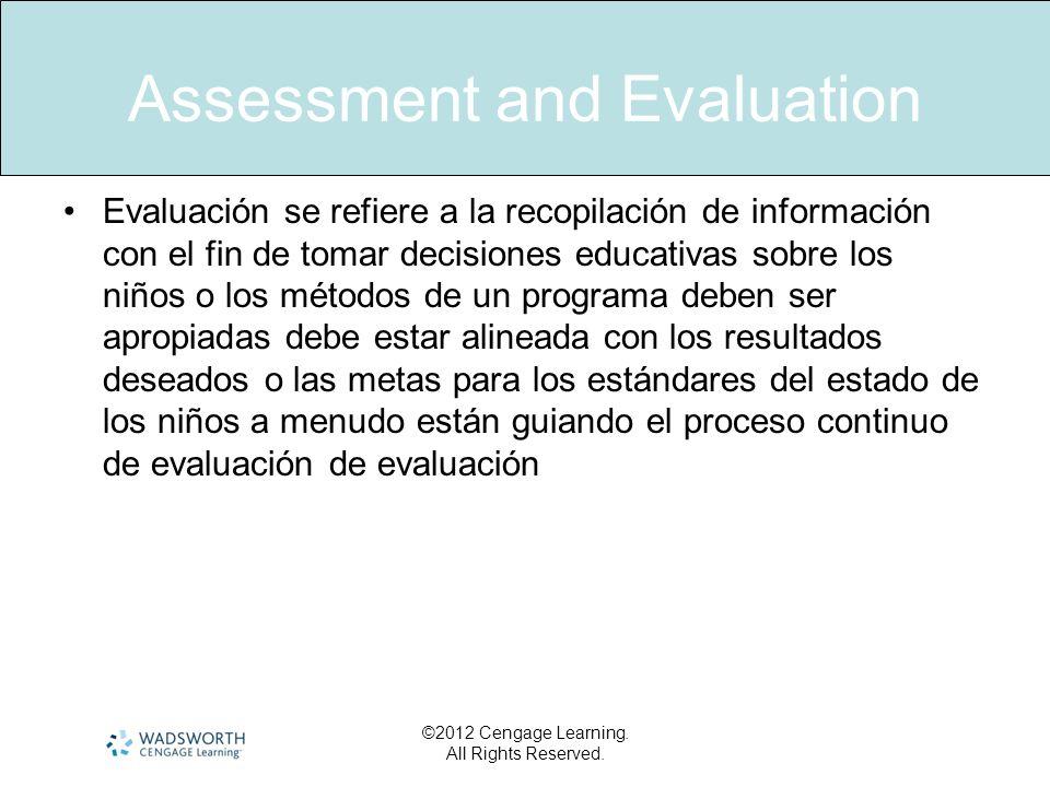 Assessment and Evaluation Evaluación se refiere a la recopilación de información con el fin de tomar decisiones educativas sobre los niños o los métod