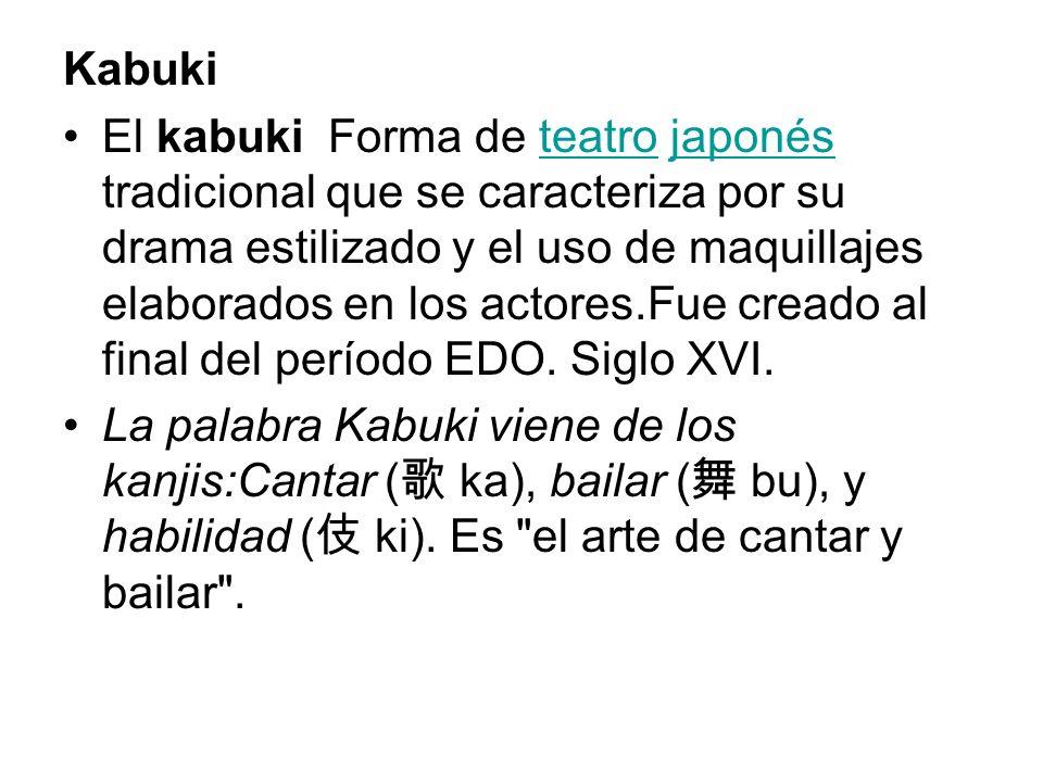 Kabuki El kabuki Forma de teatro japonés tradicional que se caracteriza por su drama estilizado y el uso de maquillajes elaborados en los actores.Fue creado al final del período EDO.