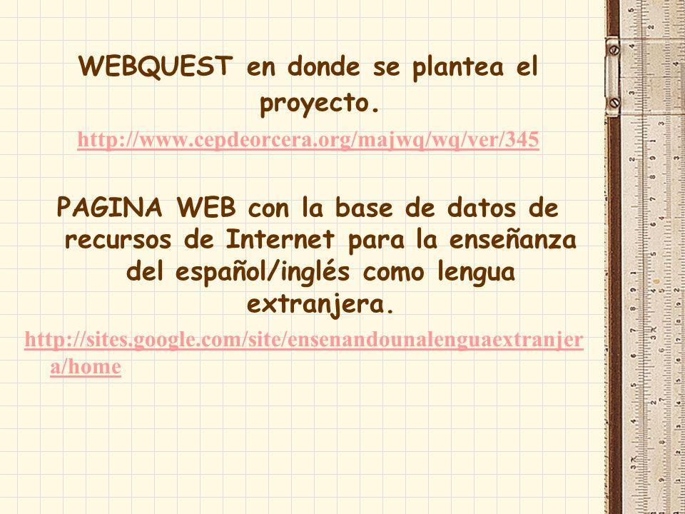 WEBQUEST en donde se plantea el proyecto. http://www.cepdeorcera.org/majwq/wq/ver/345 PAGINA WEB con la base de datos de recursos de Internet para la