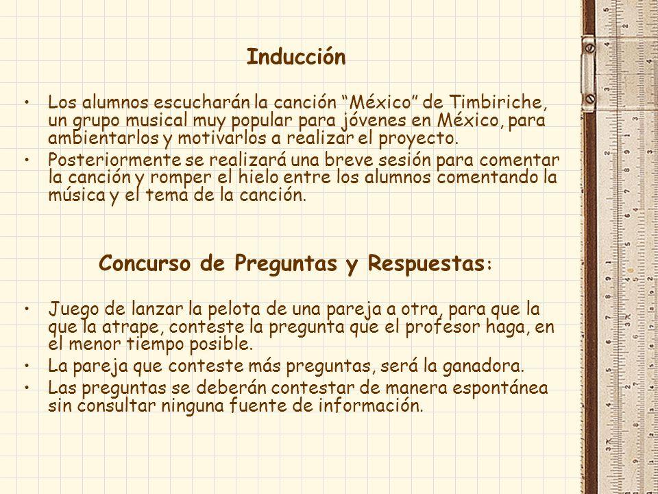 Inducción Los alumnos escucharán la canción México de Timbiriche, un grupo musical muy popular para jóvenes en México, para ambientarlos y motivarlos