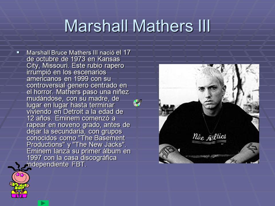 Marshall Mathers III Marshall Bruce Mathers III nació el 17 de octubre de 1973 en Kansas City, Missouri.