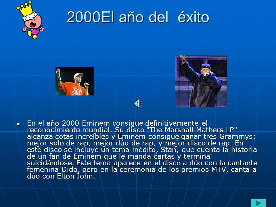 2000El año del éxito En el año 2000 Eminem consigue definitivamente el reconocimiento mundial.