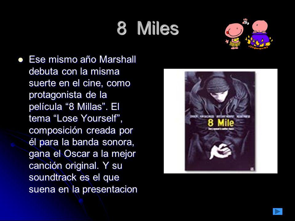 8 Miles Ese mismo año Marshall debuta con la misma suerte en el cine, como protagonista de la película 8 Millas.