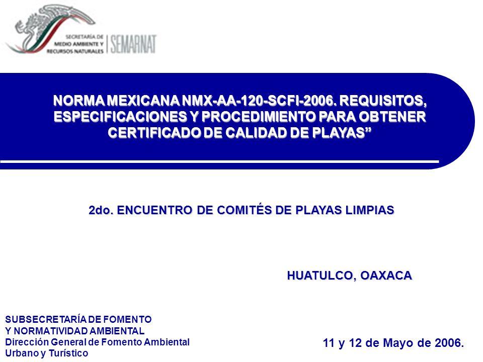 NORMA MEXICANA NMX-AA-120-SCFI-2006. REQUISITOS, ESPECIFICACIONES Y PROCEDIMIENTO PARA OBTENER CERTIFICADO DE CALIDAD DE PLAYAS 2do. ENCUENTRO DE COMI