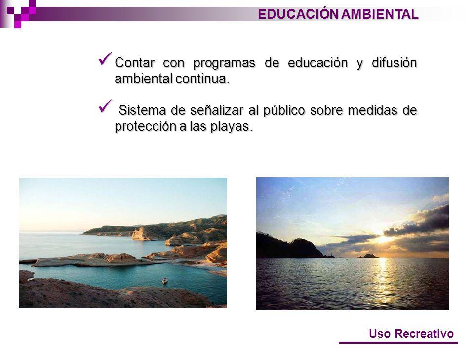 EDUCACIÓN AMBIENTAL Uso Recreativo Contar con programas de educación y difusión ambiental continua. Contar con programas de educación y difusión ambie