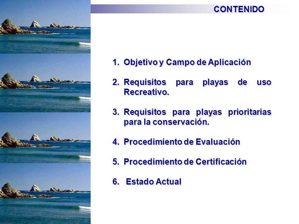1.Objetivo y Campo de Aplicación 2.Requisitos para playas de uso Recreativo. 3.Requisitos para playas prioritarias para la conservación. 4.Procedimien