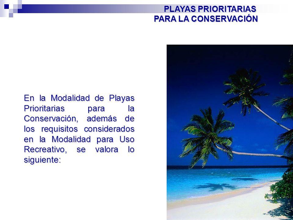 PLAYAS PRIORITARIAS PARA LA CONSERVACIÓN En la Modalidad de Playas Prioritarias para la Conservación, además de los requisitos considerados en la Moda