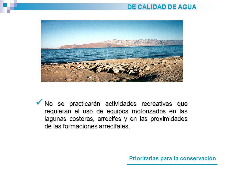 DE CALIDAD DE AGUA Prioritarias para la conservación No se practicarán actividades recreativas que requieran el uso de equipos motorizados en las lagu