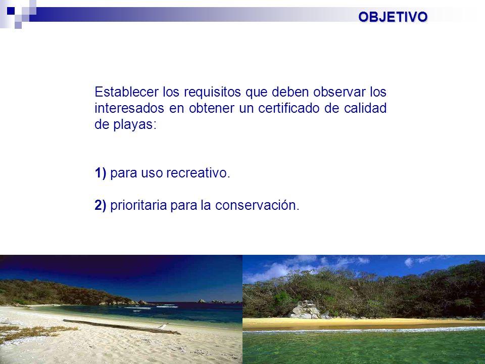 Establecer los requisitos que deben observar los interesados en obtener un certificado de calidad de playas: 1) 1) para uso recreativo. 2) 2) priorita