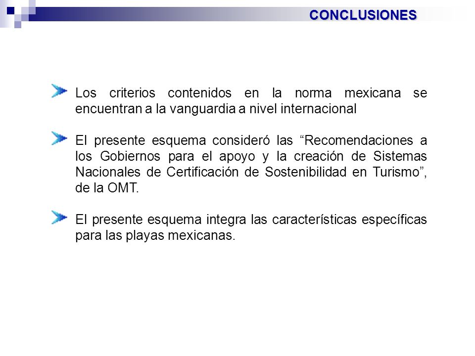 CONCLUSIONES Los criterios contenidos en la norma mexicana se encuentran a la vanguardia a nivel internacional El presente esquema consideró las Recom