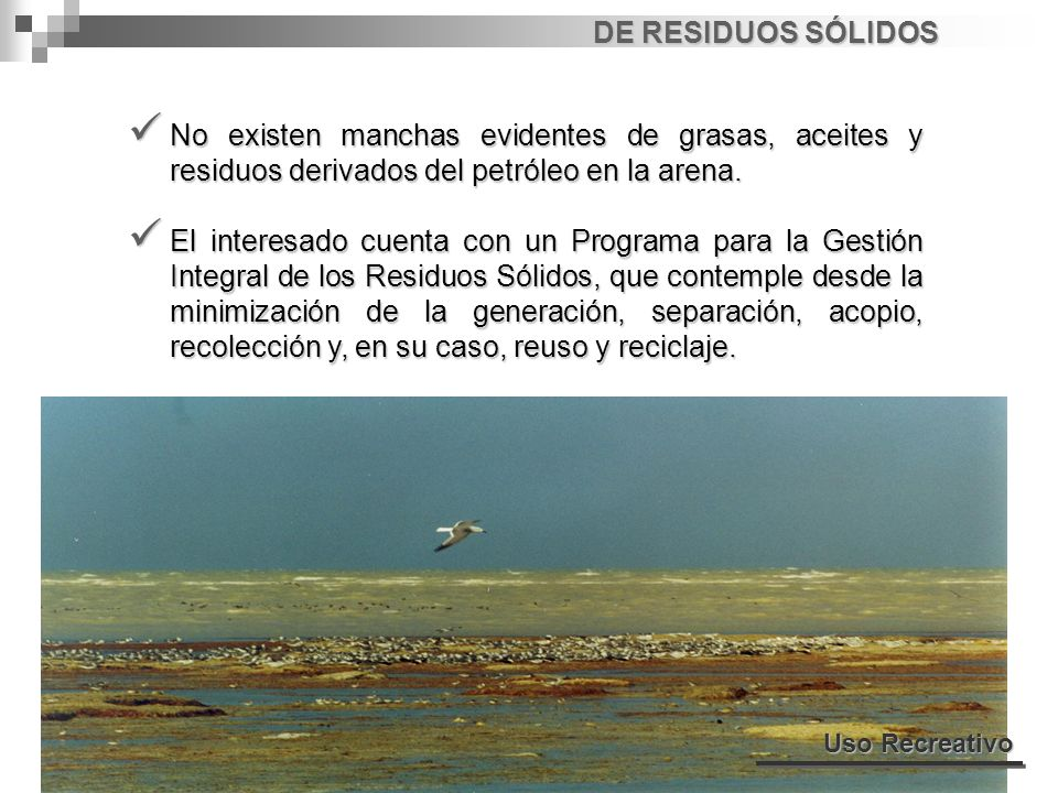 DE RESIDUOS SÓLIDOS No existen manchas evidentes de grasas, aceites y residuos derivados del petróleo en la arena. No existen manchas evidentes de gra