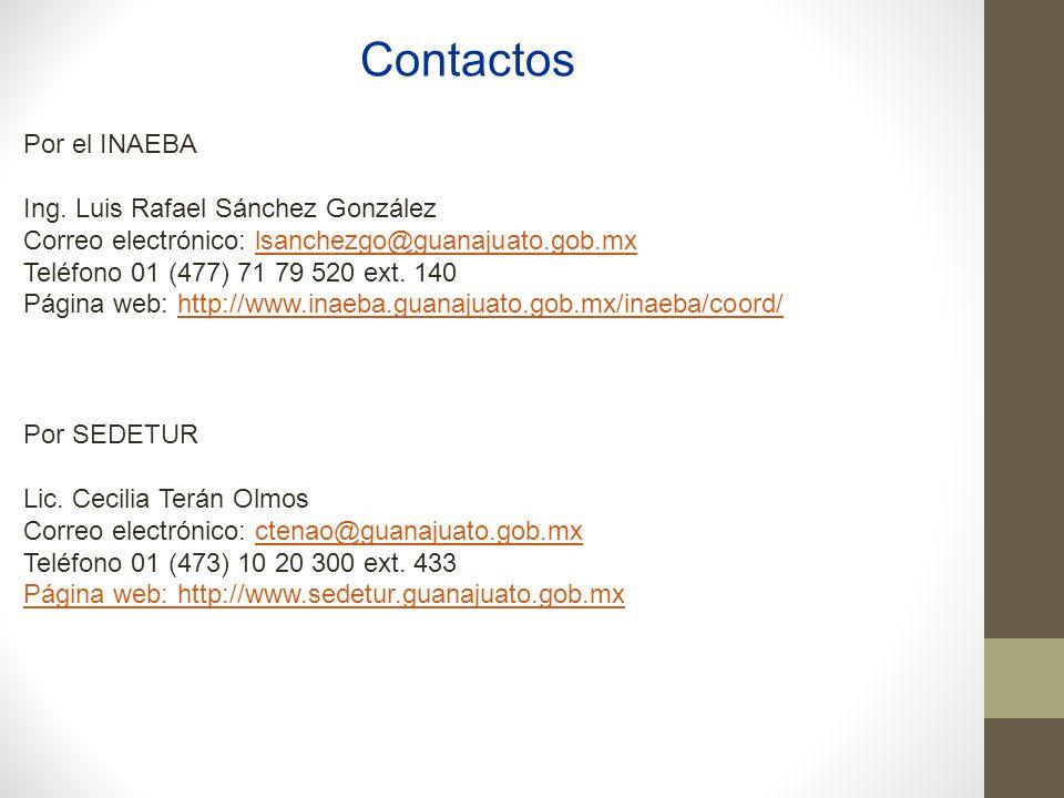 Contactos Por el INAEBA Ing. Luis Rafael Sánchez González Correo electrónico: lsanchezgo@guanajuato.gob.mxlsanchezgo@guanajuato.gob.mx Teléfono 01 (47