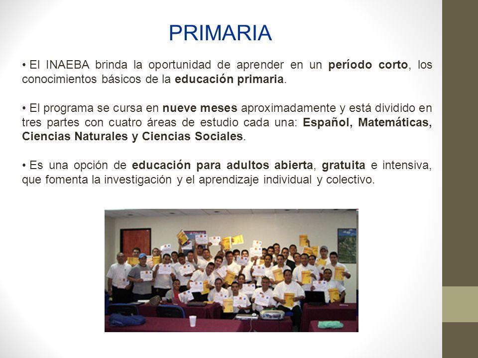 PRIMARIA El INAEBA brinda la oportunidad de aprender en un período corto, los conocimientos básicos de la educación primaria. El programa se cursa en