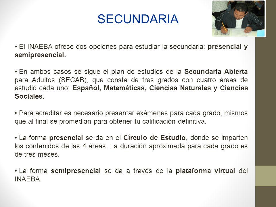SECUNDARIA El INAEBA ofrece dos opciones para estudiar la secundaria: presencial y semipresencial. En ambos casos se sigue el plan de estudios de la S