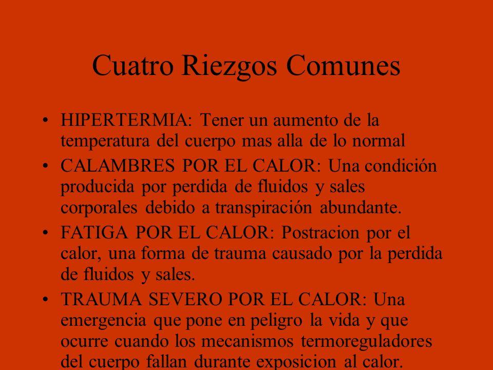 Cuatro Riezgos Comunes HIPERTERMIA: Tener un aumento de la temperatura del cuerpo mas alla de lo normal CALAMBRES POR EL CALOR: Una condición producid