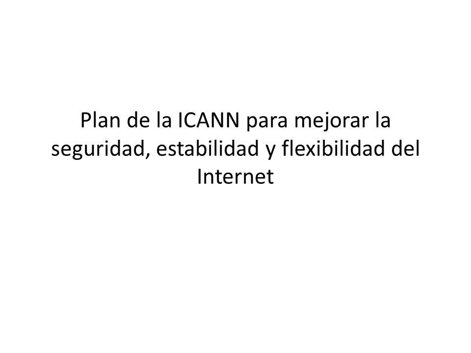 Plan de la ICANN para mejorar la seguridad, estabilidad y flexibilidad del Internet