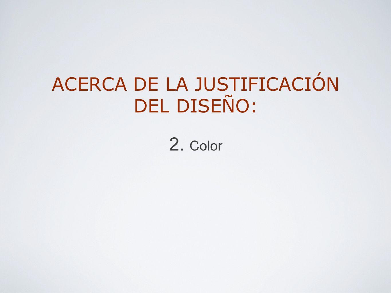 ACERCA DE LA JUSTIFICACIÓN DEL DISEÑO: 2. Color