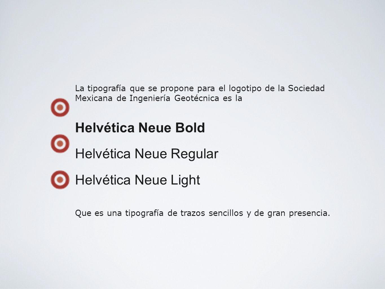 La tipografía que se propone para el logotipo de la Sociedad Mexicana de Ingeniería Geotécnica es la Helvética Neue Bold Helvética Neue Regular Helvét