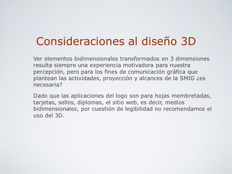 Consideraciones al diseño 3D Ver elementos bidimensionales transformados en 3 dimensiones resulta siempre una experiencia motivadora para nuestra perc