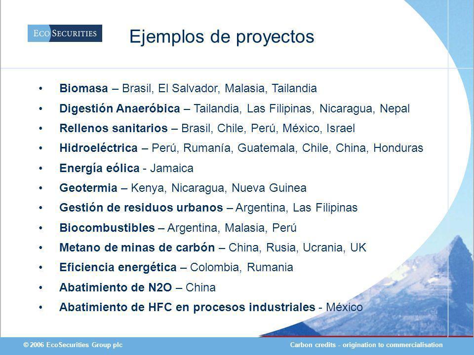 Carbon credits - origination to commercialisation© 2006 EcoSecurities Group plc Ejemplos de proyectos Biomasa – Brasil, El Salvador, Malasia, Tailandi