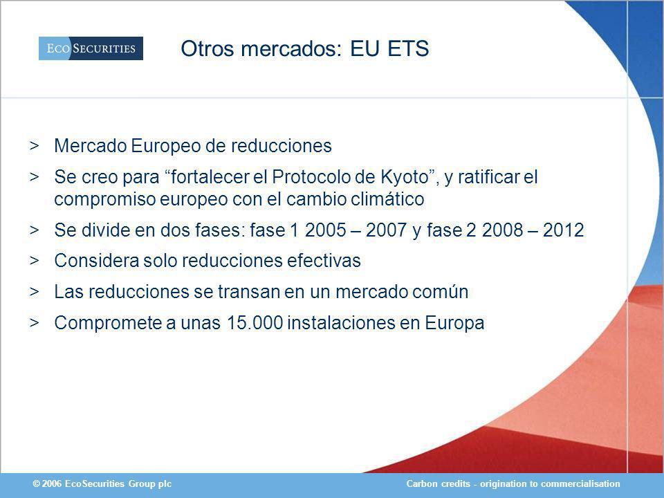 Carbon credits - origination to commercialisation© 2006 EcoSecurities Group plc >Mercado Europeo de reducciones >Se creo para fortalecer el Protocolo