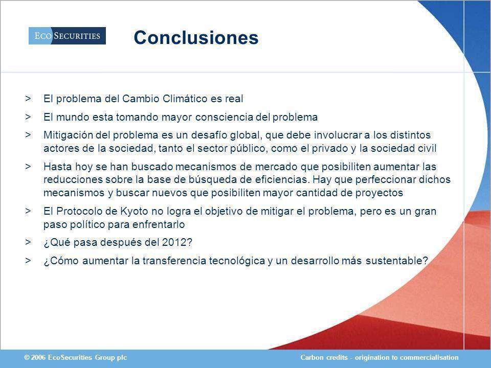 Carbon credits - origination to commercialisation© 2006 EcoSecurities Group plc Conclusiones >El problema del Cambio Climático es real >El mundo esta