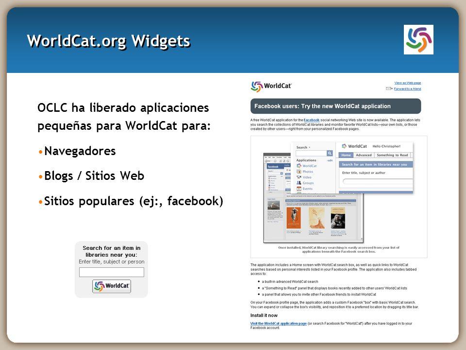 WorldCat.org Widgets OCLC ha liberado aplicaciones pequeñas para WorldCat para: Navegadores Blogs / Sitios Web Sitios populares (ej:, facebook)