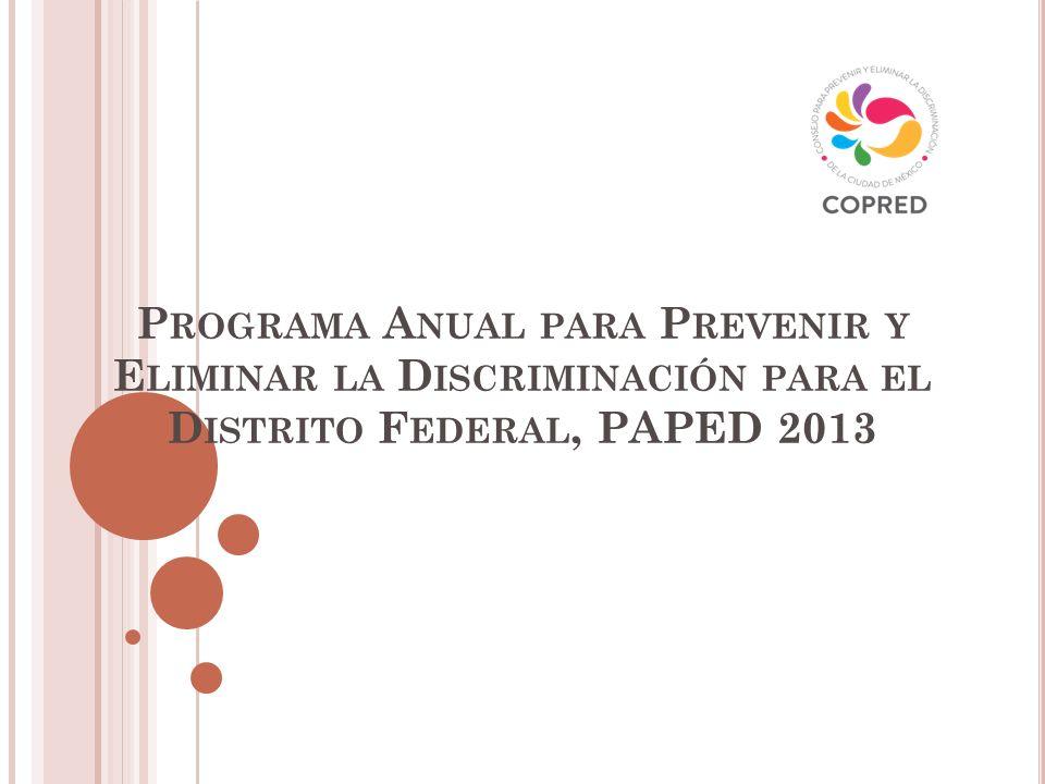 P ROGRAMA A NUAL PARA P REVENIR Y E LIMINAR LA D ISCRIMINACIÓN PARA EL D ISTRITO F EDERAL, PAPED 2013