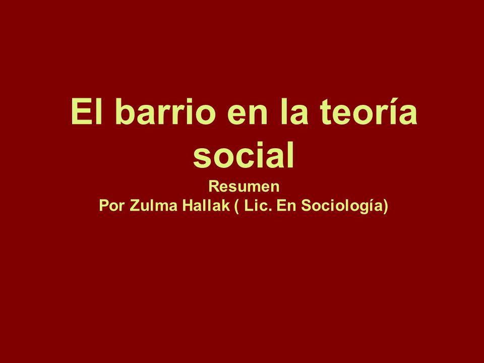 El barrio en la teoría social Resumen Por Zulma Hallak ( Lic. En Sociología)