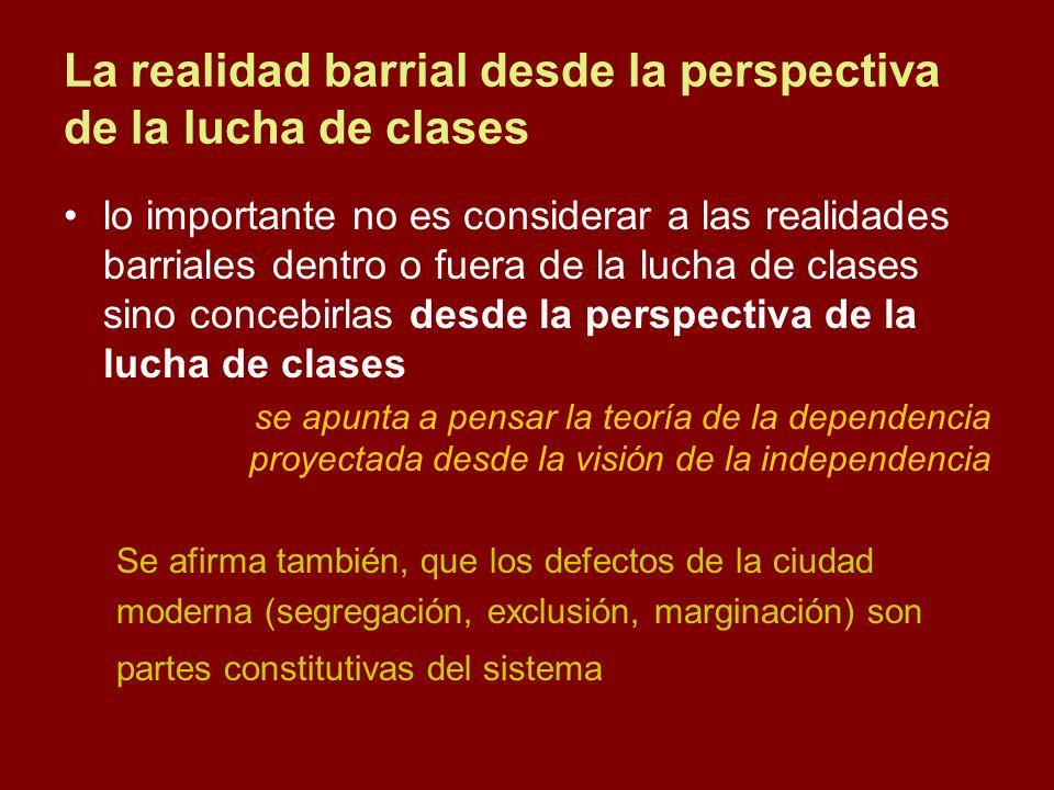 La realidad barrial desde la perspectiva de la lucha de clases lo importante no es considerar a las realidades barriales dentro o fuera de la lucha de