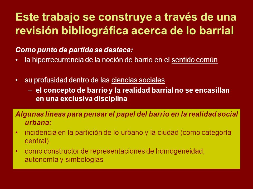 Este trabajo se construye a través de una revisión bibliográfica acerca de lo barrial Como punto de partida se destaca: la hiperrecurrencia de la noci