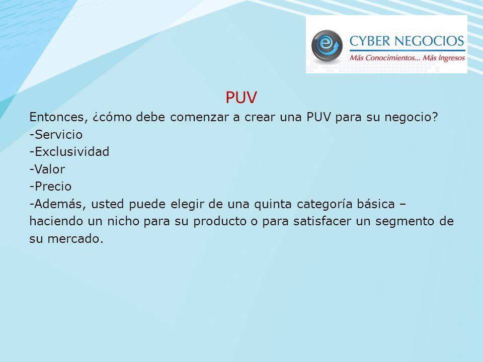 Ejemplos de PUV Champú Head and Shoulders: Salud, belleza, cabellos libres de caspa! Walmart: Ahorras dinero, vives mejor Gollo: Solo bueno BNCR: Más