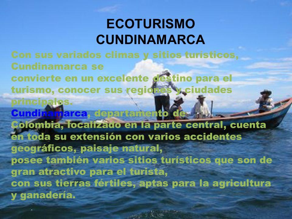 OBJETIVO ESPECIFICO: Lograr que cada persona que lea este trabajo se informe acerca del ecoturismo en Cundinamarca las ventajas y las desventajas que