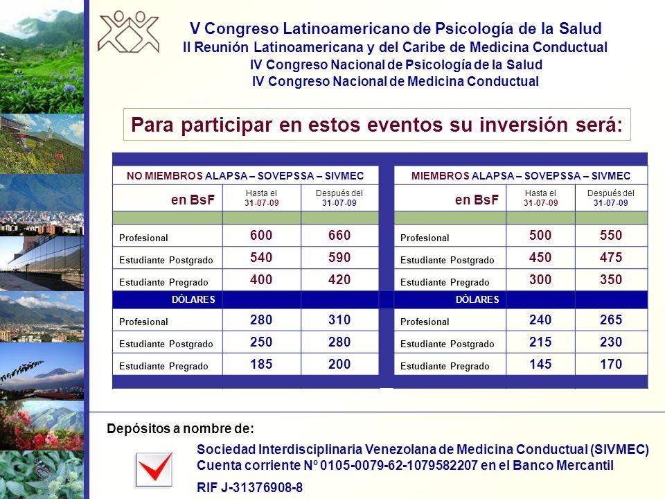 Para participar en estos eventos su inversión será: V Congreso Latinoamericano de Psicología de la Salud II Reunión Latinoamericana y del Caribe de Me