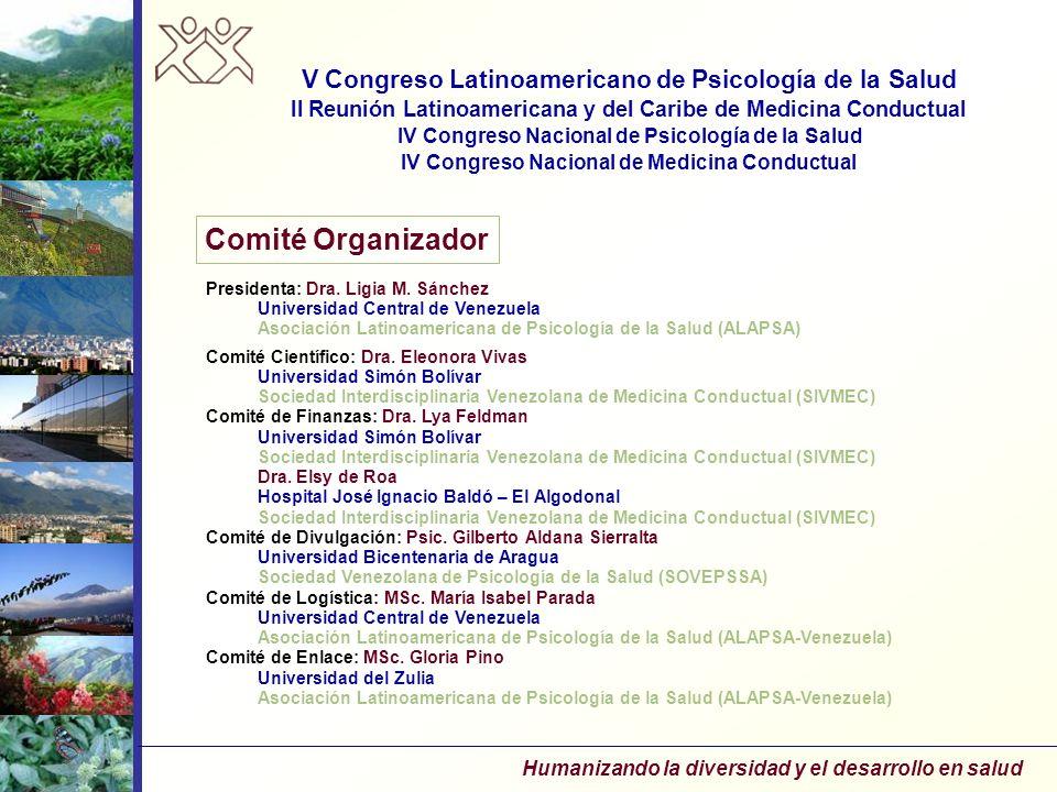 Comité Organizador Presidenta: Dra. Ligia M. Sánchez Universidad Central de Venezuela Asociación Latinoamericana de Psicología de la Salud (ALAPSA) Co