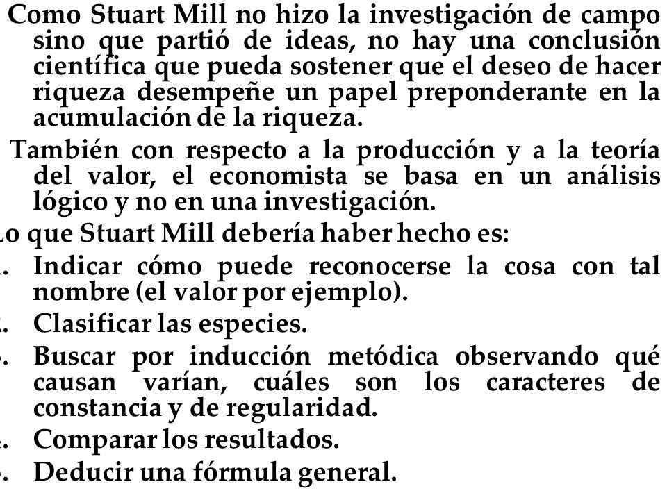 Como Stuart Mill no hizo la investigación de campo sino que partió de ideas, no hay una conclusión científica que pueda sostener que el deseo de hacer